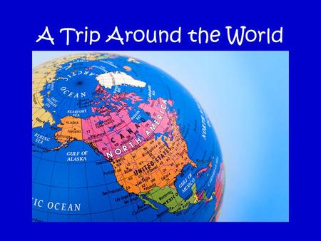 A Trip Around the World Lets Take a Trip ! Introduction Task Process Introduction Task Process Evaluation Conclusion Standards Credits Conclusion Standards.