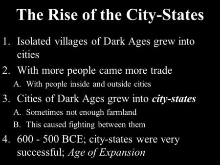 The Rise of the City-States 1.Isolated villages of Dark Ages grew into cities 2.With more people came more trade A.With people inside and outside cities.