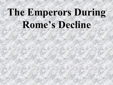 The Emperors During Romes Decline. Goals: Who were the emperors during Romes decline? How did they try to save the empire?