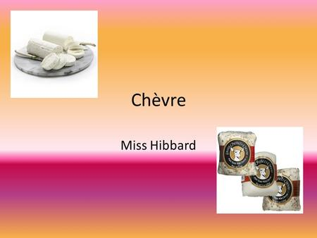 Chèvre Miss Hibbard. On rigole! What do you call a cheese that isnt yours?