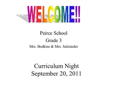 Curriculum Night September 20, 2011 Peirce School Grade 3 Mrs. Bodkins & Mrs. Salzsieder.