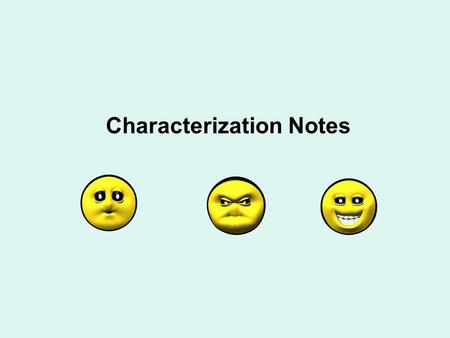 Characterization Notes. characterizationthe way a writer creates the personality of a character. When a writer will simply tell readers that a character.