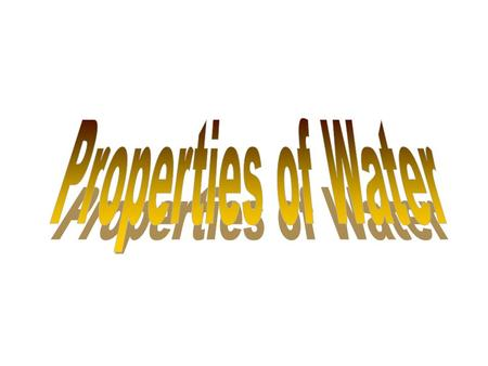 Tree Map of Water Properties Properties of Water Universal Solvent Cohesion and Adhesion Polarity Density And Buoyancy Specific Heat.