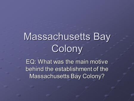 Massachusetts Bay Colony EQ: What was the main motive behind the establishment of the Massachusetts Bay Colony?