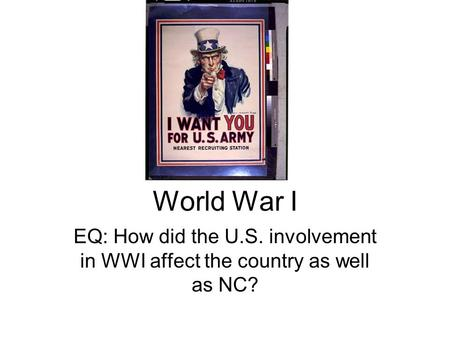 World War I EQ: How did the U.S. involvement in WWI affect the country as well as NC?
