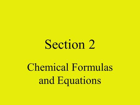 Section 2 Chemical Formulas and Equations. Identify each compound as ionic or covalent Use the table 1 on page 297 to write the chemical formula Sulfur.