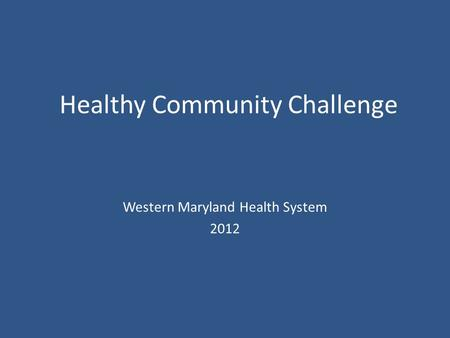 Healthy Community Challenge Western Maryland Health System 2012.