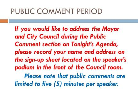 PUBLIC COMMENT PERIOD If you would like to address the Mayor and City Council during the Public Comment section on Tonights Agenda, please record your.