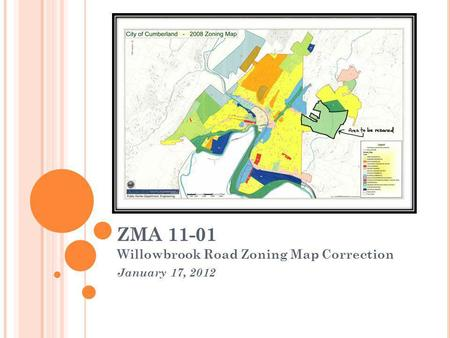 ZMA 11-01 Willowbrook Road Zoning Map Correction January 17, 2012.