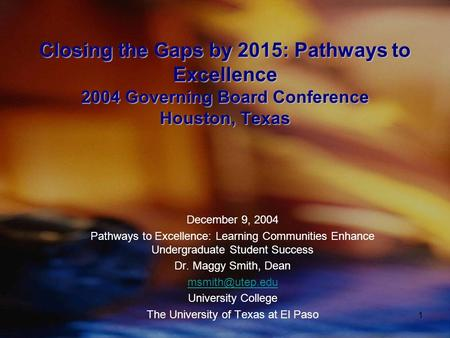 1 Closing the Gaps by 2015: Pathways to Excellence 2004 Governing Board Conference Houston, Texas December 9, 2004 Pathways to Excellence: Learning Communities.
