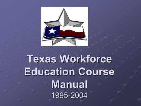 Texas Workforce Education Course Manual 1995-2004.