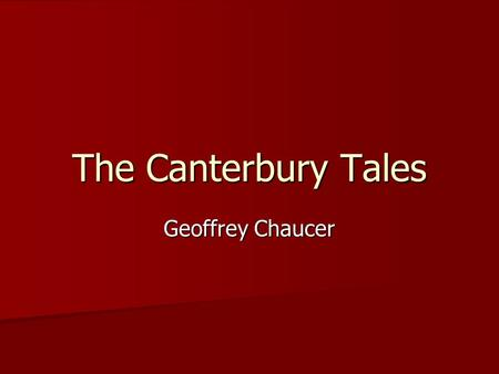 The Canterbury Tales Geoffrey Chaucer. Father of English poetry Father of English poetry One of the greatest English poets in his lifetime One of the.