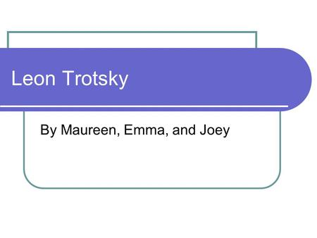 Leon Trotsky By Maureen, Emma, and Joey. About Trotsky Birth date- October 26, 1879 Birthplace- Yanovka, Ukraine Religion- Jewish Education- Jewish school.