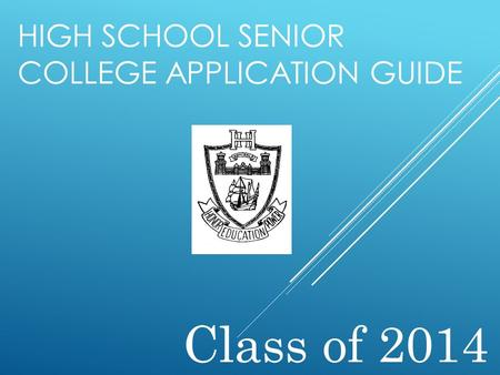 HIGH SCHOOL SENIOR COLLEGE APPLICATION GUIDE Class of 2014.