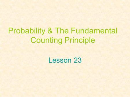 Probability & The Fundamental Counting Principle Lesson 23.