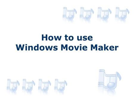 How to use Windows Movie Maker. Using the Tools 1 2 3 4.