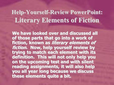 Help-Yourself-Review PowerPoint: Literary Elements of Fiction We have looked over and discussed all of those parts that go into a work of fiction, known.