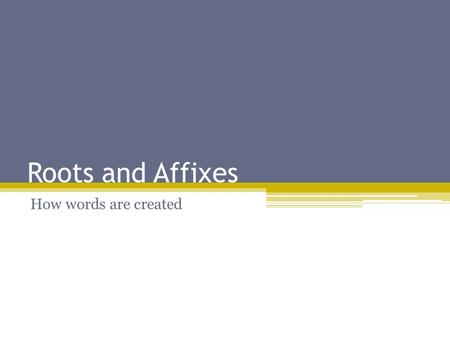 Roots and Affixes How words are created. Vocabulary English vocabulary include short words like the article a as well as longer word such as inextricably.