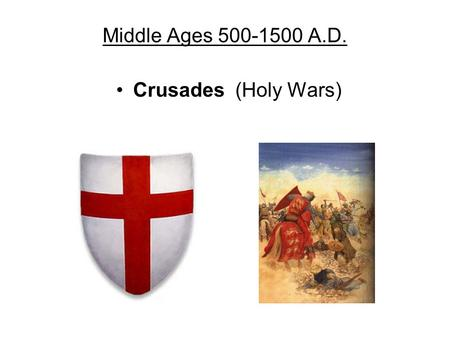 Middle Ages 500-1500 A.D. Crusades (Holy Wars).