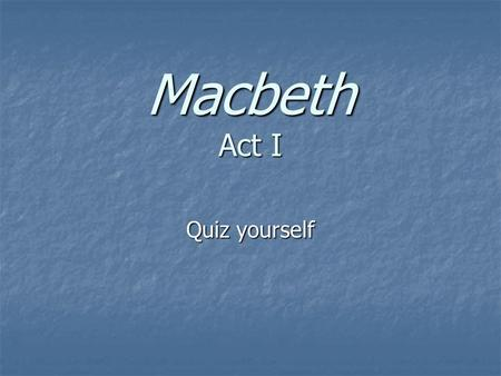 Macbeth Act I Quiz yourself. In Scene 1, where do the witches plan to meet again, and why?