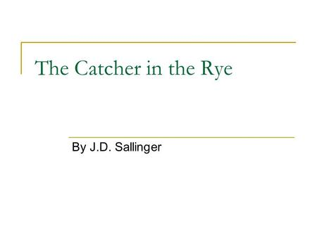 The Catcher in the Rye By J.D. Sallinger.