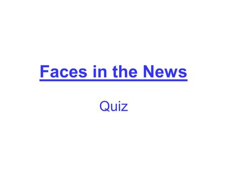 Faces in the News Quiz. # 1 Barack Obama U.S. President.