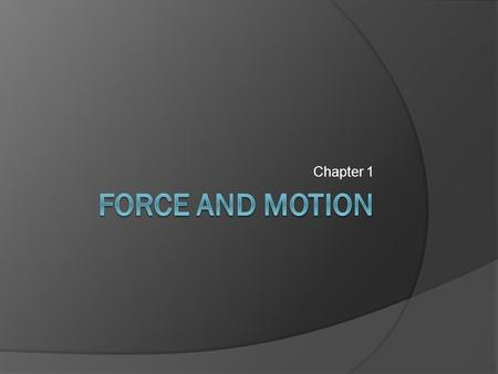 Chapter 1 Force and motion.