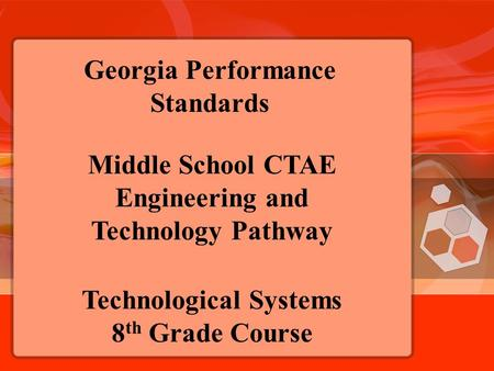 Technological Systems 8 th Grade Course Middle School CTAE Engineering and Technology Pathway Georgia Performance Standards.