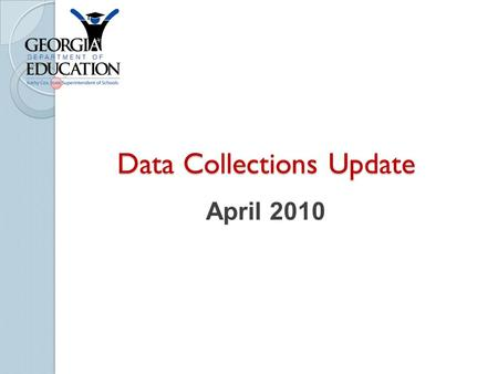 Data Collections Update April 2010. Agenda FY 2011 Requirements (as of April 2010) Student Record Updates General Information Questions & Answers.