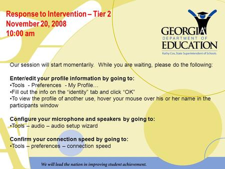 Response to Intervention – Tier 2 November 20, 2008 10:00 am Our session will start momentarily. While you are waiting, please do the following: Enter/edit.
