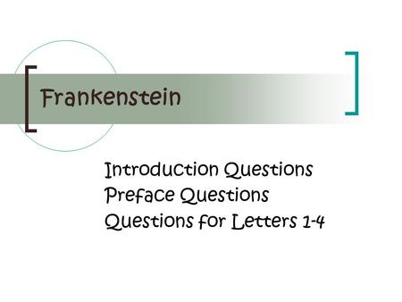 Frankenstein Introduction Questions Preface Questions Questions for Letters 1-4.