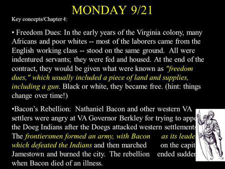 MONDAY 9/21 Key concepts/Chapter 4: Freedom Dues: In the early years of the Virginia colony, many Africans and poor whites -- most of the laborers came.