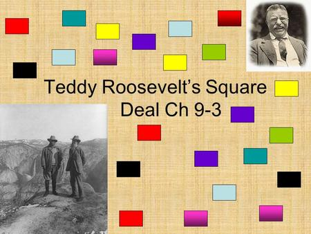 Teddy Roosevelts Square Deal Ch 9-3. Teddy Roosevelt Rough-Riding President Theodore Roosevelt New York political bosses wanted him out of state office.