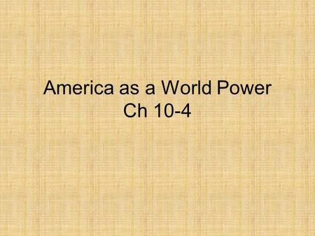 America as a World Power Ch 10-4