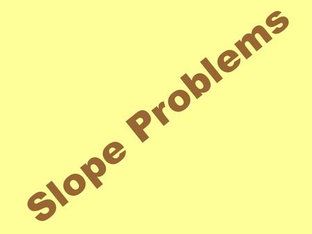 Slope Problems. Slope Problem Examples Determine a value for x such that the line through the points has the given slope. Let's use the slope formula.