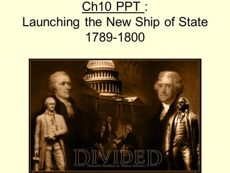 Ch10 PPT : Launching the New Ship of State 1789-1800.