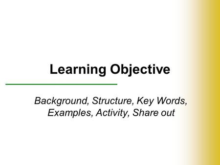 Learning Objective Background, Structure, Key Words, Examples, Activity, Share out.