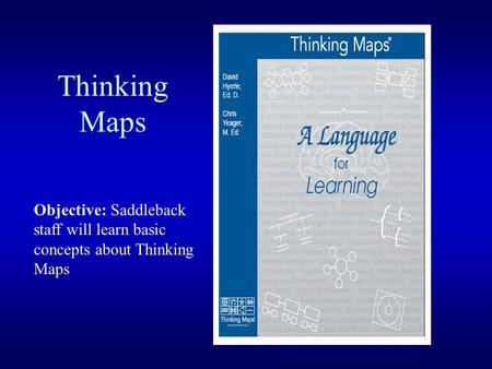 Thinking Maps Objective: Saddleback staff will learn basic