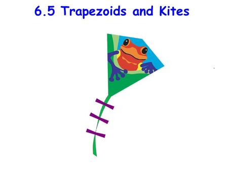 6.5 Trapezoids and Kites. Trapezoids-Some Definitions A trapezoid is a quadrilateral with exactly one pair of opposite sides parallel. The parallel sides.