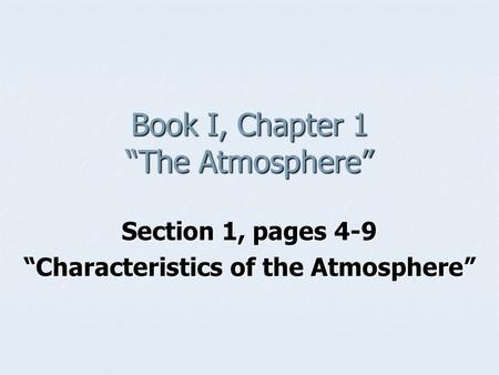 Book I, Chapter 1 The Atmosphere Section 1, pages 4-9 Characteristics of the Atmosphere.
