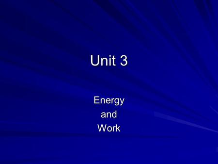 Unit 3 EnergyandWork. Energy Energy is the ability to do work Energy is all around us There are two basic kinds of energy.