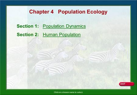 Click on a lesson name to select. Chapter 4 Population Ecology Section 1: Population Dynamics Section 2: Human Population.