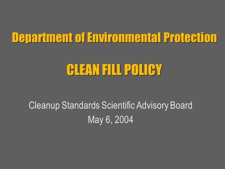 Department of Environmental Protection CLEAN FILL POLICY