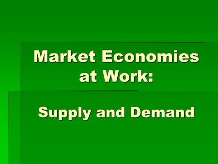 Market Economies at Work: Supply and Demand. Demand $ The Desire for a Good or Service and the Ability to Pay for It.