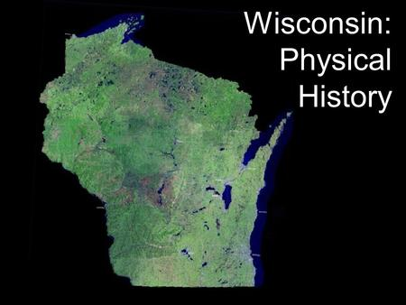 Wisconsin: Physical History. Wisconsin Ice Age 110,000 to 12,000 years ago Most recent advance of North American Laurentide ice sheet Several miles thick.