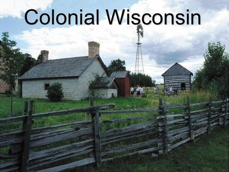 Colonial Wisconsin. First Europeans Etienne Brulé: Scout for Samuel de Champlain Born:1592 Died:1633, explored North America 1615-1621 Traveled St Lawrence.