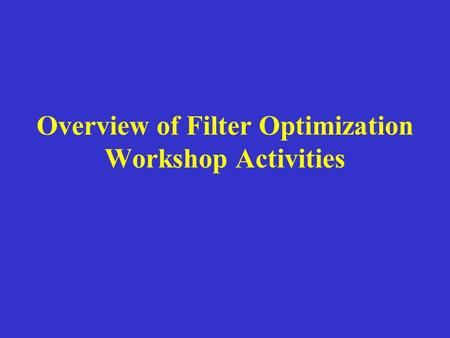 Overview of Filter Optimization Workshop Activities