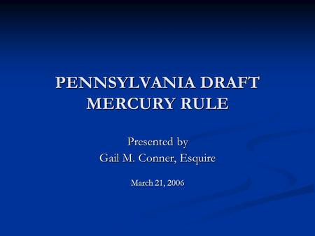 PENNSYLVANIA DRAFT MERCURY RULE Presented by Gail M. Conner, Esquire March 21, 2006.