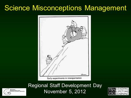 Science Misconceptions Management Regional Staff Development Day November 5, 2012.