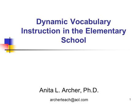 1 Dynamic Vocabulary Instruction in the Elementary School Anita L. Archer, Ph.D.